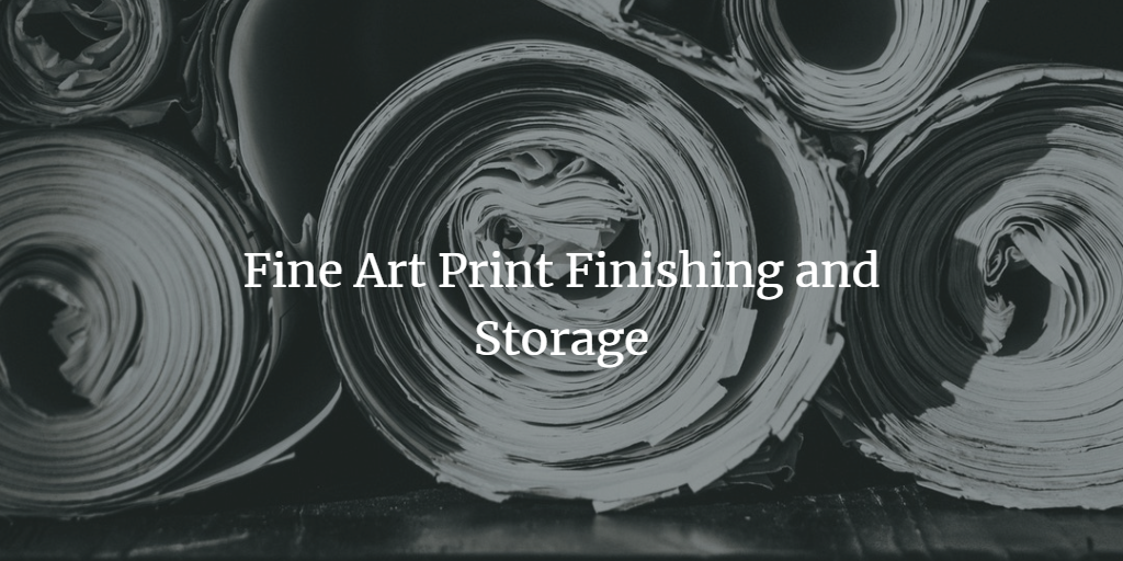 FINE ART PRINT FINISHING & STORAGE